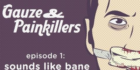 Gauze-Painkillers-episode-1-sounds-like-bane