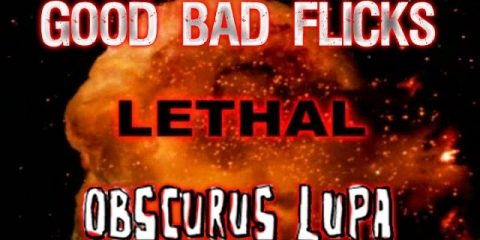 Lethal-Good-Bad-Flicks-with-Special-Guest-Obscurus-Lupa